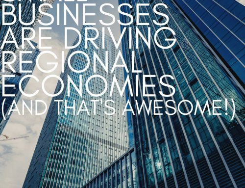 Small Businesses are Driving Regional Economies (and that's awesome!)